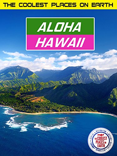 The Coolest Places on Earth: Aloha (Island Kauai Hawaii)