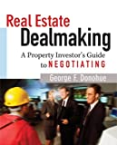 img - for Real Estate Dealmaking: A Property Investor's Guide to Negotiating by Donohue, George (October 1, 2005) Paperback book / textbook / text book