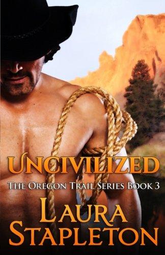 Uncivilized: The Oregon Trail Series (Volume 3)