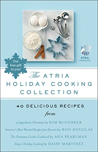 The Atria Holiday Cooking Collection: 40 Delicious Recipes by [Douglas, Ron, Martinez, Daisy, McCosker, Kim, Pearlman, Ann]