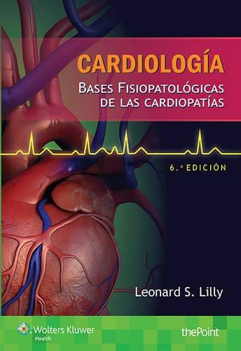 Cardiologia. Bases fisiopatologicas de las cardiopatias (Spanish Edition) [Leonard Lilly] (Tapa Blanda)