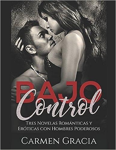 Bajo Control: Tres Novelas Románticas y Eróticas con Hombres Poderosos Colección de Romance y Erótica: Amazon.es: Carmen Gracia: Libros