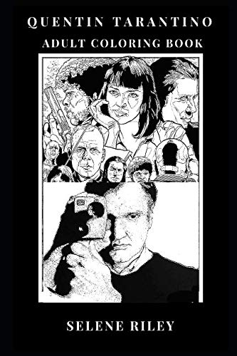 Quentin Tarantino Adult Coloring Book: Academy Award Winner and Prodigy Director, From Reservoir Dogs and Pulp Fiction to Hateful Eight Mastermind ... Adult Coloring Book (Quentin Tarantino Books)