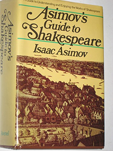 Asimov's Guide to Shakespeare. A Guide to Understanding and Enjoying the Works of Shakespeare. 1978. Hardcover with dustjacket.