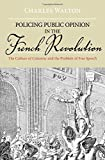 img - for Policing Public Opinion in the French Revolution: The Culture of Calumny and the Problem of Free Speech by Charles Walton (2011-04-27) book / textbook / text book