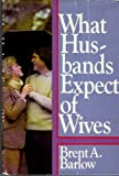 What Husbands Expect of Wives, Brent A. Barlow, 0877479712