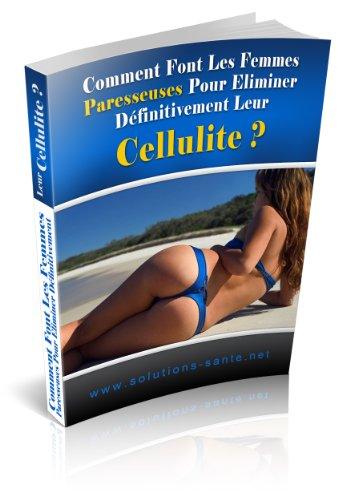 Comment Font Les Femmes Paresseuses Pour Eliminer Définitivement Leur Cellulite ? (French Edition)