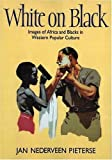 img - for White on Black: Images of Africa and Blacks in Western Popular Culture by Jan Nederveen Pieterse (1995-02-22) book / textbook / text book
