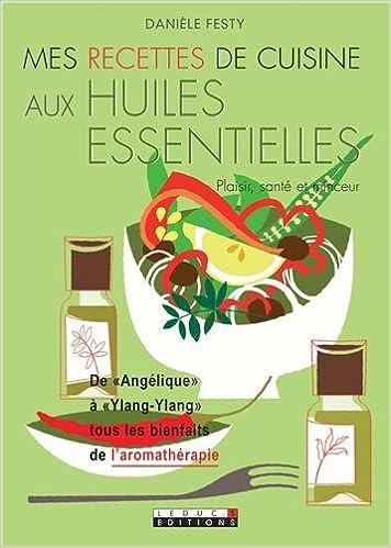 Amazon Fr Mes Recettes De Cuisine Aux Huiles Essentielles