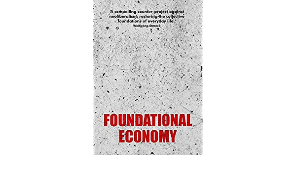 Foundational Economy: The Infrastructure of Everyday Life ...