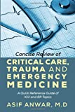 Concise Review of Critical Care, Trauma and Emergency Medicine: A Quick Reference Guide