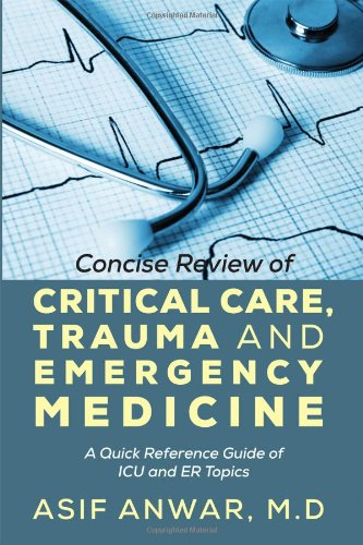 Concise Review of Critical Care, Trauma and Emergency Medicine: A Quick Reference Guide of ICU and Er (Emergency Medicine Trauma)