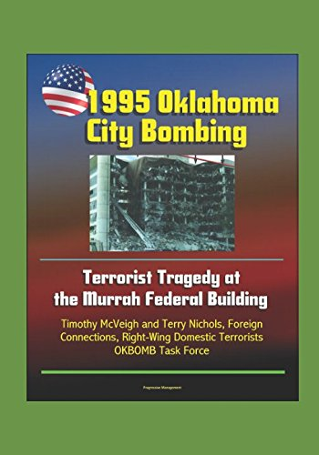 Download 1995 Oklahoma City Bombing - Terrorist Tragedy at the Murrah Federal Building - Timothy McVeigh and Terry Nichols, Foreign Connections, Right-Wing Domestic Terrorists, OKBOMB Task Force pdf epub