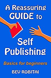 A Reassuring Guide to Self Publishing: Basics for beginners