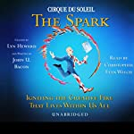 Cirque Du Soleil, The Spark: Igniting the Creative Fire That Lives Within Us All | Lyn Heward,John U. Bacon