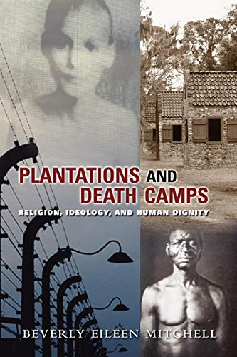 Plantations and Death Camp: Religion, Ideology, and Human Dignity (Innovations:African American Religious Thought) (Inno
