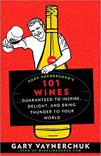 image for Gary Vaynerchuk's 101 Wines: Guaranteed to Inspire, Delight, and Bring Thunder to Your World