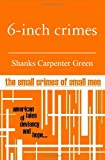 6 - Inch Crimes, Shanks Green, 1439237441