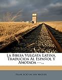 La Biblia Vulgata Latina, Traducida Al Español y Anotada ---..., , 1273853954