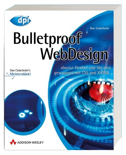 Bulletproof Webdesign - Reagiert und ohne Qualitätsverlust auf jeden Inhalt, jede Textmenge und jede Umgebung, Einzellösungen anhand Quellcode- und gewappnet mit CSS und XHTML (DPI Grafik)