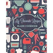 My Favorite Recipes: Blank Cookbook (Extra Large ** 8 x 11** Receipe Keeper Journal) (Volume 1)