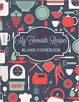 My Favorite Recipes: Blank Cookbook: Volume 1 (Extra Large ** 8 x 11** Receipe Keeper Journal)