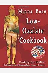 Low-Oxalate Cookbook: Osteoporosis, Fibromyalgia, Kidney Stones (Cooking for Health) (Volume 1) Paperback