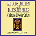All God's Children and Blue Suede Shoes: Christians and Popular Culture Audiobook by Kenneth A. Myers Narrated by Jeff Riggenbach