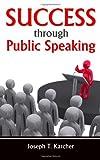 Success Through Public Speaking, Joseph Karcher, 1438291744