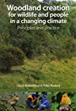 Woodland Creation for Wildlife and People in a Changing Climate, David Blakesley and G. Peter Buckley, 1874357447