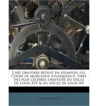 L'Art Oratoire R Duit En Exemples; Ou, Choix de Morceaux D'Eloquence, Tir?'s Des Plus C L Bres Orateurs Du Si Cle de Louis XIV & Du Si Cle de Louis XV (Paperback)(French) - Common pdf epub