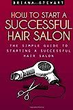 How to Start a Successful Hair Salon, Briana Stewart, 1497488427