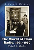 The World of Ham Radio, 1901-1950, Richard A. Bartlett, 0786429666
