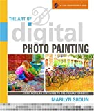 The Art of Digital Photo Painting: Using Popular Software to Create Masterpieces (A Lark Photography Book)
