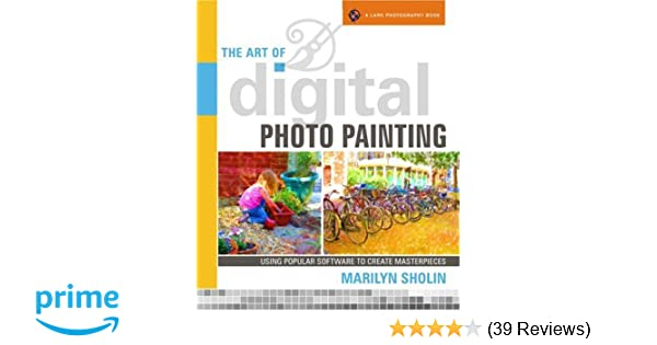 Amazon the art of digital photo painting using popular amazon the art of digital photo painting using popular software to create masterpieces a lark photography book 9781600591013 marilyn sholin fandeluxe Image collections