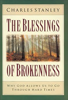 The Blessings of Brokenness: Why God Allows Us to Go Through Hard Times by [Stanley, Charles]