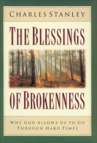 The Blessings of Brokenness: Why God Allows Us to Go Through Hard Times cover