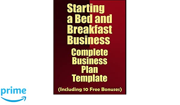 Starting a bed and breakfast business complete business plan starting a bed and breakfast business complete business plan template including 10 free bonuses business plan expert 9781973448914 amazon books accmission