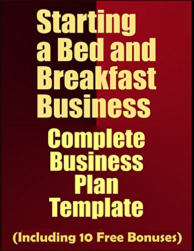 (Starting a Bed and Breakfast Business: Complete Business Plan Template (Including 10 Free Bonuses))