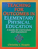 img - for Teaching for Outcomes in Elementary Physical Education: A Guide for Curriculum and Assessment by Christine J. Hopple (2005-03-30) book / textbook / text book