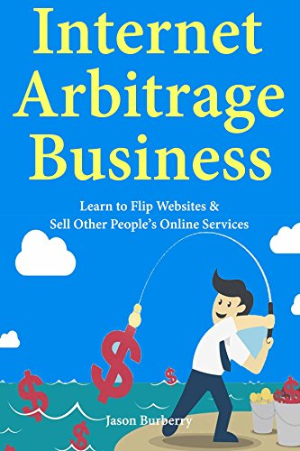 Internet Arbitrage Business: Learn to Flip Websites & Sell Other People's Online - Buy Online Burberry