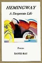 Hemingway: A Desperate Life