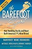 The Barefoot Spirit: How Hardship, Hustle, and Heart Built America's #1 Wine Brand
