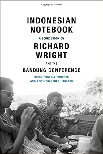 Amazon Com Indonesian Notebook A Sourcebook On Richard Wright And The Bandung Conference  Brian Russell Roberts Keith Foulcher Books