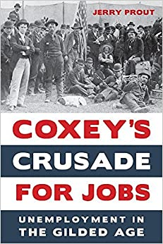 Coxey???s Crusade for Jobs: Unemployment in the Gilded Age by Jerry Prout (2016-05-15)