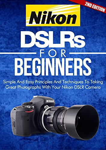 Photography: Nikon DSLRs For Beginners 2ND EDITION: Pictures