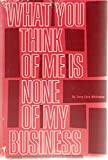 What You Think of Me Is None of My Business, Terry Cole-Whittaker, 0916392392