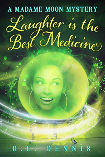 Laughter Is The Best Medicine (A Madame Moon Mystery Book 3) by [Dennis, D.E. ]