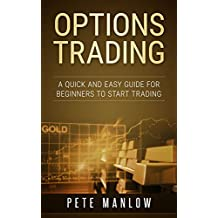 Options Trading: A Quick and Easy Guide for Beginners to Start Trading
