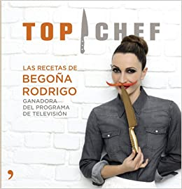 Top Chef. Las recetas de Begoña Rodrigo (Cocina): Amazon.es: AA ...